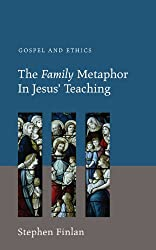 The Family Metaphor in Jesus' Teaching: Gospel and Ethics