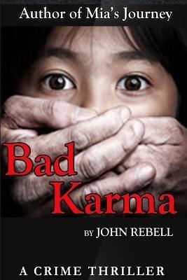 [ BAD KARMA: A CRIME THRILLER ] by Rebell, John ( AUTHOR ) Sep-25-2014 [ Paperback ]
