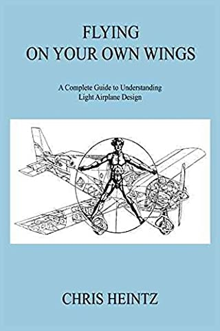 [Flying on Your Own Wings: A Complete Guide to Understanding Light Airplane Design] (By: Chris Heintz) [published: January,