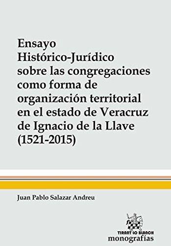 Ensayo Histórico-jurídico Sobre las Congregaciones Como Forma de Organización Territorial en el Estado de Veracruz de Ignacio de (Monografías -México-)