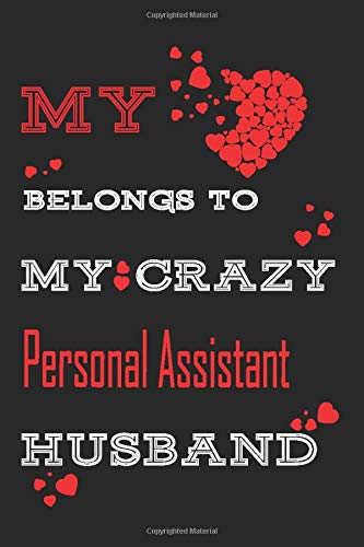 My Heart Belongs To My Crazy Personal Assistant Husband : Personalized notebooks with name: Lined Notebook / Journal Gift, 120 Pages, 6x9, Soft Cover, Glossy Finish