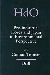 Pre-Industrial Korea and Japan in Environmental Perspective (Handbook of Oriental Studies: Section 5 Japan) by Conrad Totman (2004-01-31)