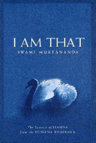 I Am That: The Science of Hamsa from the Vijnana Bhairava por Swami Muktananda