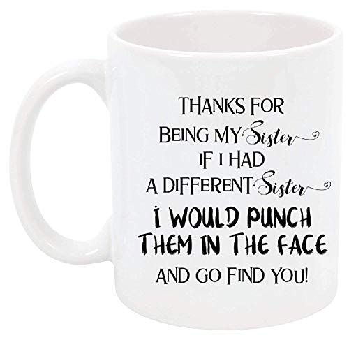 Punch Cup (TK.DILIGARM Thanks for Being My Sister if I had Different Sister I Would Punch Them in The face and go find You! by 11 Ounce Coffee Mug Tea Cup)