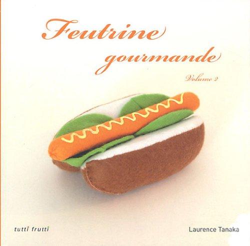 Feutrine gourmande : Volume 2