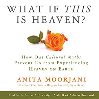 What If This Is Heaven?: How Our Cultural Myths Prevent Us