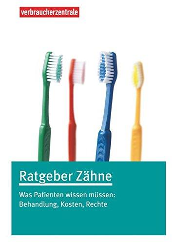 Ratgeber Zähne: Was Patienten wissen müssen: Behandlung, Kosten, Rechte