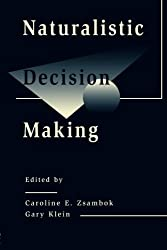 Naturalistic Decision Making (Expertise: Research and Applications Series)