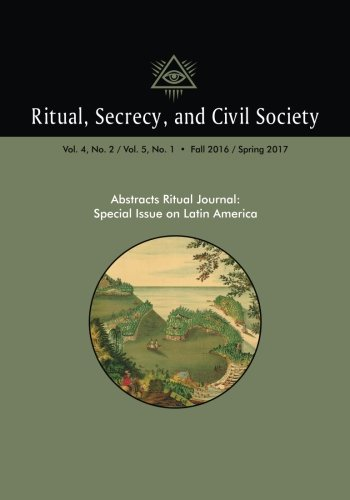 Ritual, Secrecy, and Civil Society: Volume 4, No. 2/ Volume 5, No. 1: Special Issue on Latin America