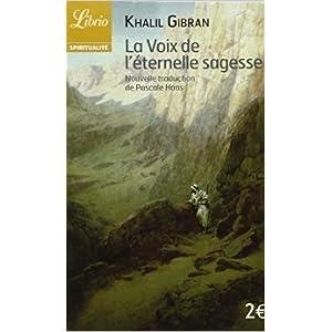 La voix de l'éternelle sagesse de Khalil Gibran,Pascale Haas (Traduction) ( 9 novembre 2006 )