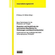 Neue Technologien für die Produktion von morgen - Reparatur und Herstellung von technischen Oberflächen an Werkzeugen und Maschinenbauteilen: ... (Berichte aus der Automatisierungstechnik)