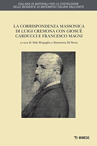La corrispondenza massonica di Luigi Cremona con Giosuè Carducci e Francesco Magni (Materiali per costruzione. Biografie) por Luigi Cremona