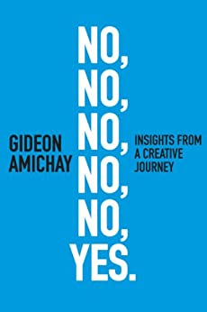 No, No, No, No, No, Yes. Insights From a Creative Journey: Motivation & Self-Improvement (Creative & Innovation series Book 1) (English Edition) von [Amichay, Gideon]