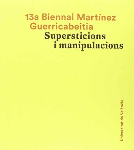13º Biennal Martínez Guerricabeitita. Supersticions i manipulacions (Catàlegs d'exposicions) por Aa. Vv.
