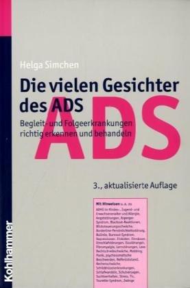 Preisvergleich Produktbild Die vielen Gesichter des ADS: Begleit- und Folgeerkrankungen richtig erkennen und behandeln