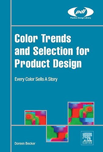 Color Trends and Selection for Product Design: Every Color Sells A Story (Plastics Design Library)