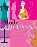 Mode zeichnen: Grundtechniken und Design. Über 400 Details und Posen