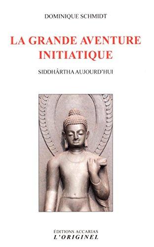 La Grande Aventure Initiatique : Siddhârtha Aujourd'hui