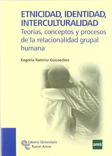Etnicidad, Identidad, Interculturalidad: Teorías, conceptos y procesos de la relacionalidad grupal humana (Manuales)