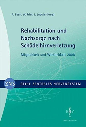 Zentrales Nervensystem - Rehabilitation und Nachsorge nach Schädelhirnverletzung Band 2: Möglichkeit und Wirklichkeit 2008