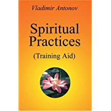 Spiritual Practices: Training Aid by Vladimir Antonov (2003-05-06)