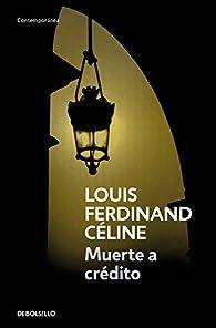 Muerte a crédito par  Louis-Ferdinand Céline