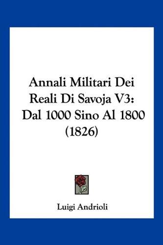 Annali Militari Dei Reali Di Savoja V3: Dal 1000 Sino Al 1800 (1826)
