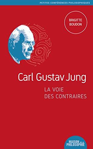 Carl Gustav Jung, la voie des contraires (Petites confrences philosophiques t. 8)