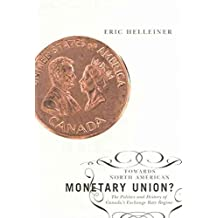 [(Towards North American Monetary Union? : The Politics and History of Canada's Exchange Rate Regime)] [By (author) Eric Helleiner] published on (August, 2007)