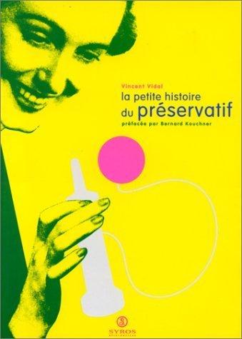 La Petite Histoire du préservatif de Vincent Vidal (13 mai 1993) Relié