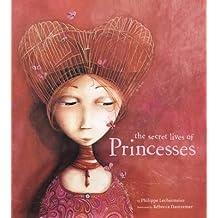 [The Secret Lives of Princesses] (By: Philippe Lechermeier) [published: October, 2010]