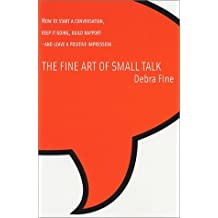 The Fine Art of Small Talk: How to Start a Conversation, Keep It Going, Build Rapport-And Leave a Positive Impression by Debra Fine (2002-03-31)