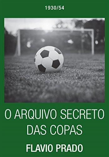 O Arquivo Secreto das Copas: 1930 - 1954 (Portuguese Edition) por Flávio Prado