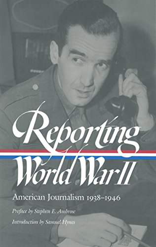 Reporting World War II: American Journalism 1938-1946: A Library of America Paperback Classic