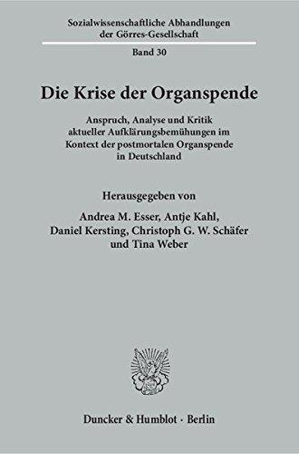 Die Krise der Organspende.: Anspruch, Analyse und Kritik aktueller Aufklärungsbemühungen im Kontext der postmortalen Organspende in Deutschland. ... Abhandlungen der Görres-Gesellschaft)