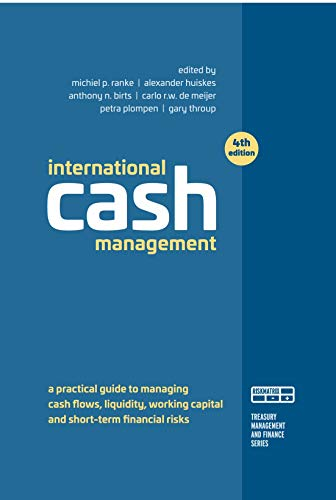 International Cash Management: A practical guide to managing cash flows, liquidity, working capital, and short-term financial risks (Treasury management and finance series)