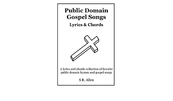 Public Domain Gospel Songs Lyrics & Chords eBook: S R  Allen: Amazon