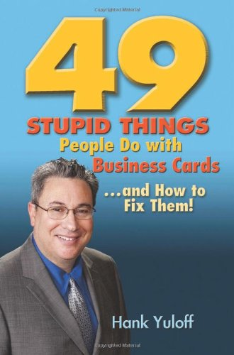 49 Stupid Things People Do with Business Cards. . .and How to Fix Them!