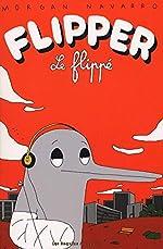 Flipper le flippé 1 de Morgan Navarro