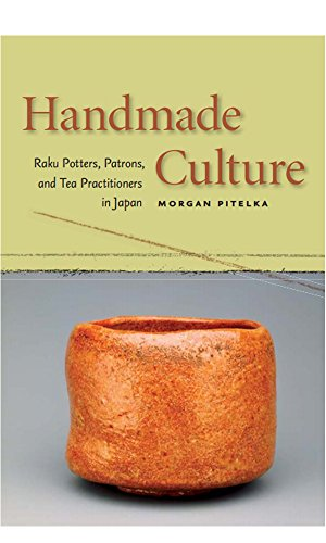 Handmade Culture: Raku Potters, Patrons, and Tea Practitioners in Japan (English Edition)