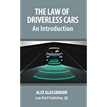 The Law of Driverless Cars: An Introduction (English Edition)