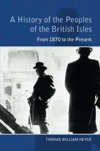 A History of the Peoples of the British Isles: From 1870 to the Present by Thomas William Heyck (2002-08-01)