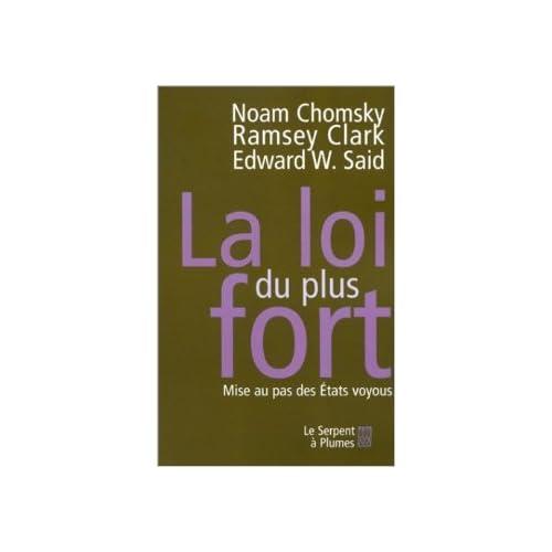 La Loi du plus fort : Mise au pas des Etats voyous de Noam Chomsky ,Ramsey Clark,Edward W. Said ( 14 février 2002 )