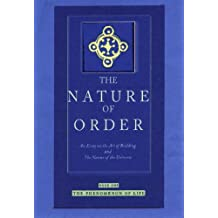 The Nature of Order: An Essay on the Art of Building and the Nature of the Universe;The Phenomenon of Life