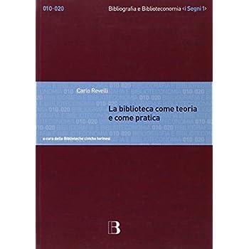 La Biblioteca Come Teoria E Come Pratica. Antologia Degli Scritti