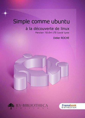 Simple comme Ubuntu v 10.04 LTS : A la découverte de Linux