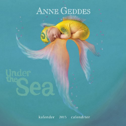 Anne Geddes Under the sea 2015: 18x18 cm Broschürenkalender (Anne Geddes Kalender 2015)