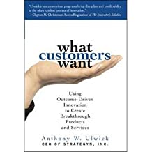 By Ulwick, Anthony ( Author ) [ What Customers Want: Using Outcome-Driven Innovation to Create Breakthrough Products and Services By Sep-2005 Hardcover