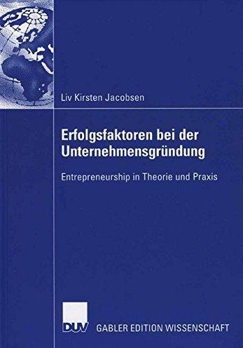 Erfolgsfaktoren bei der Unternehmensgründung: Entrepreneurship in Theorie und Praxis