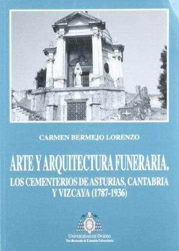Arte y arquitectura funeraria. Los cementerios de Asturias, Cantabria y Vizcaya
